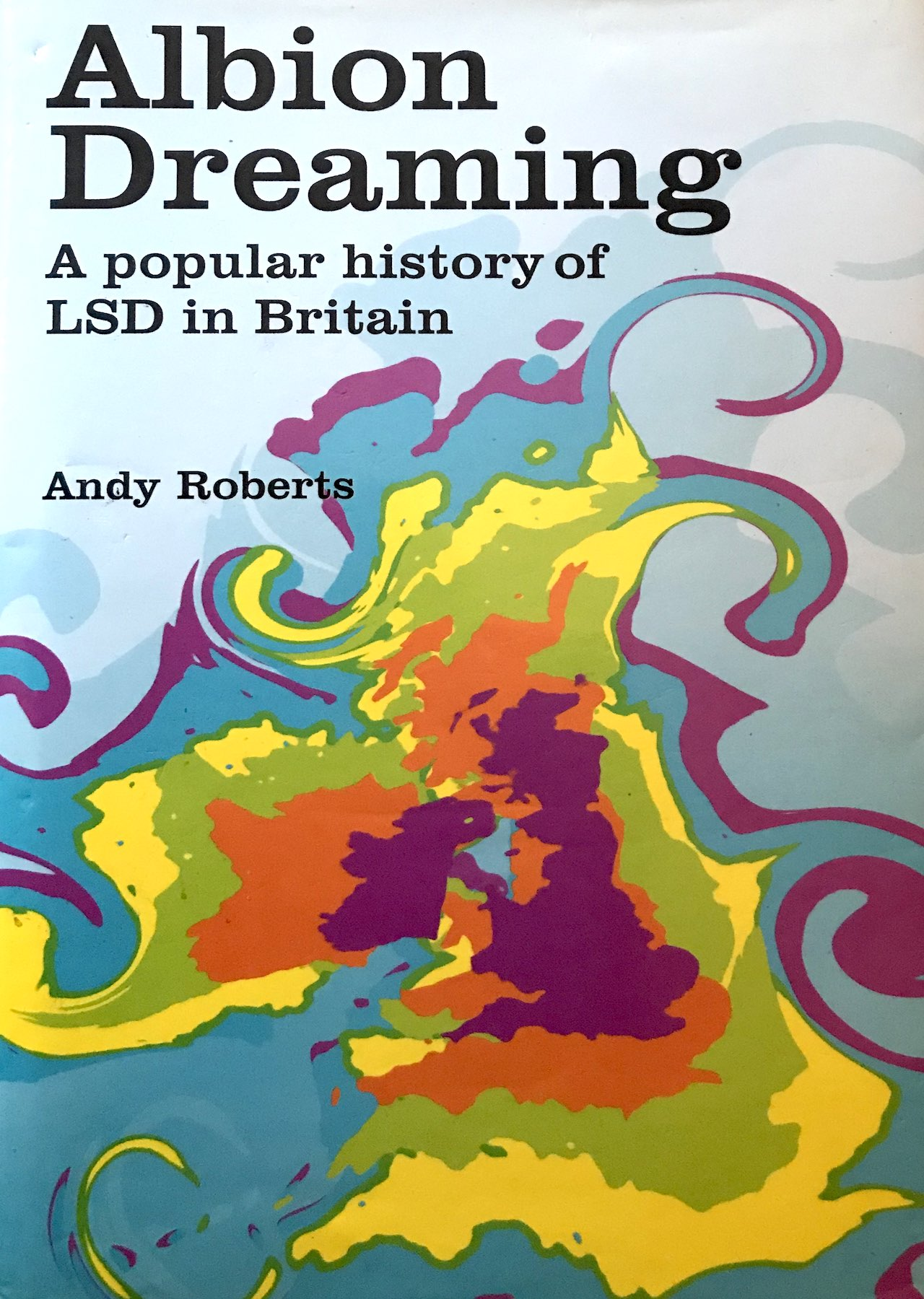 Albion Dreaming: A popular history of LSD in Britain Book Cover