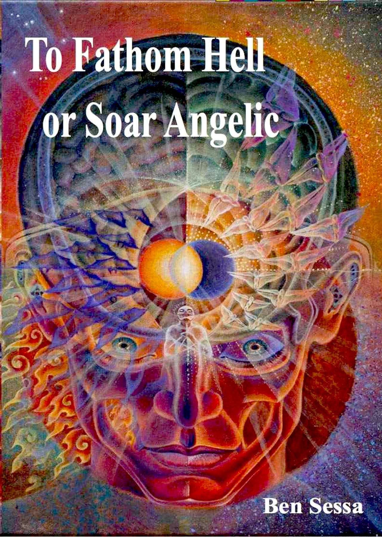 To Fathom Hell or Soar Angelic Book Cover